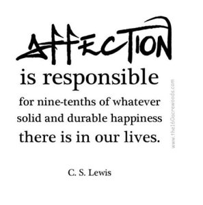 Affection-is-responsible-for-nine-tenths-of-whatever-solid-and-durable-happiness-there-is-in-out-lives